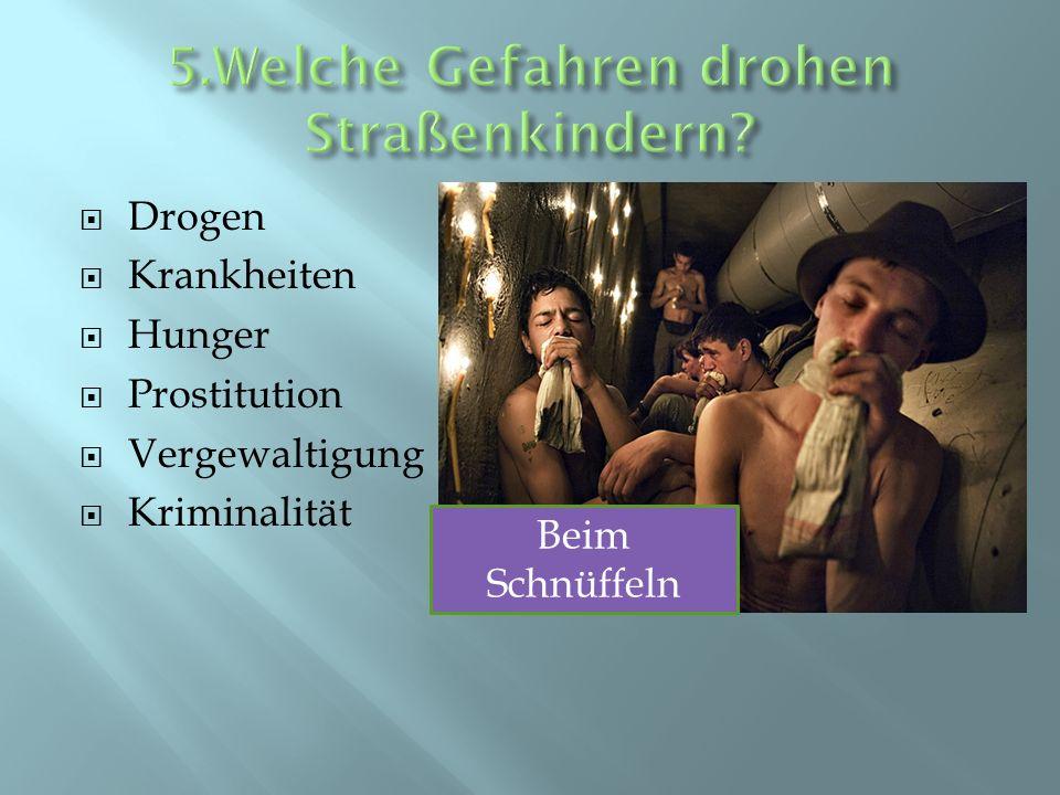 Drogen Krankheiten Hunger Prostitution Vergewaltigung Kriminalität Beim Schnüffeln