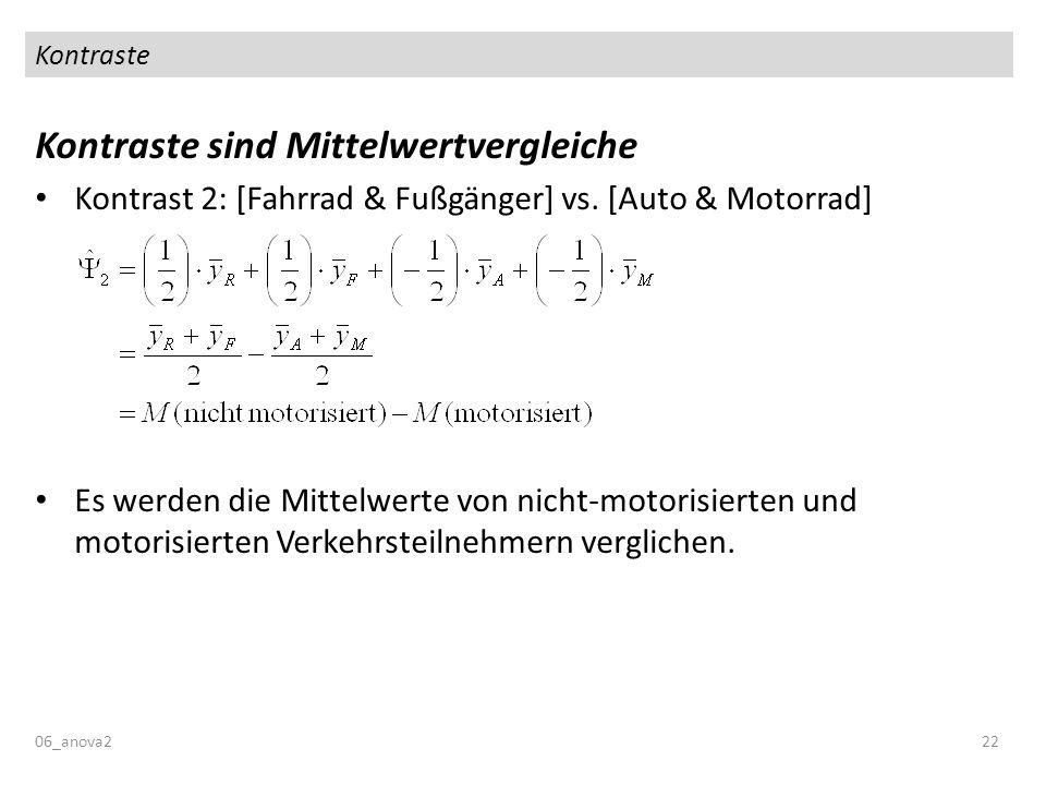 Kontraste Kontraste sind Mittelwertvergleiche Kontrast 2: [Fahrrad & Fußgänger] vs. [Auto & Motorrad] Es werden die Mittelwerte von nicht-motorisierte