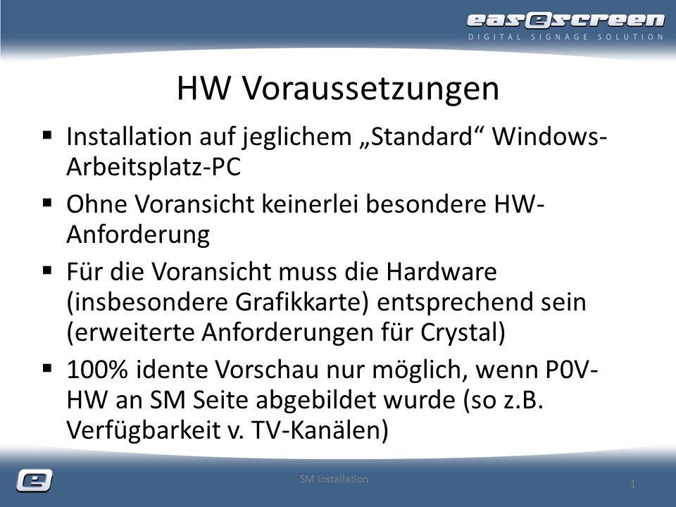 HW Voraussetzungen Installation auf jeglichem Standard Windows- Arbeitsplatz-PC Ohne Voransicht keinerlei besondere HW- Anforderung Für die Voransicht muss die Hardware (insbesondere Grafikkarte) entsprechend sein (erweiterte Anforderungen für Crystal) 100% idente Vorschau nur möglich, wenn P0V- HW an SM Seite abgebildet wurde (so z.B.