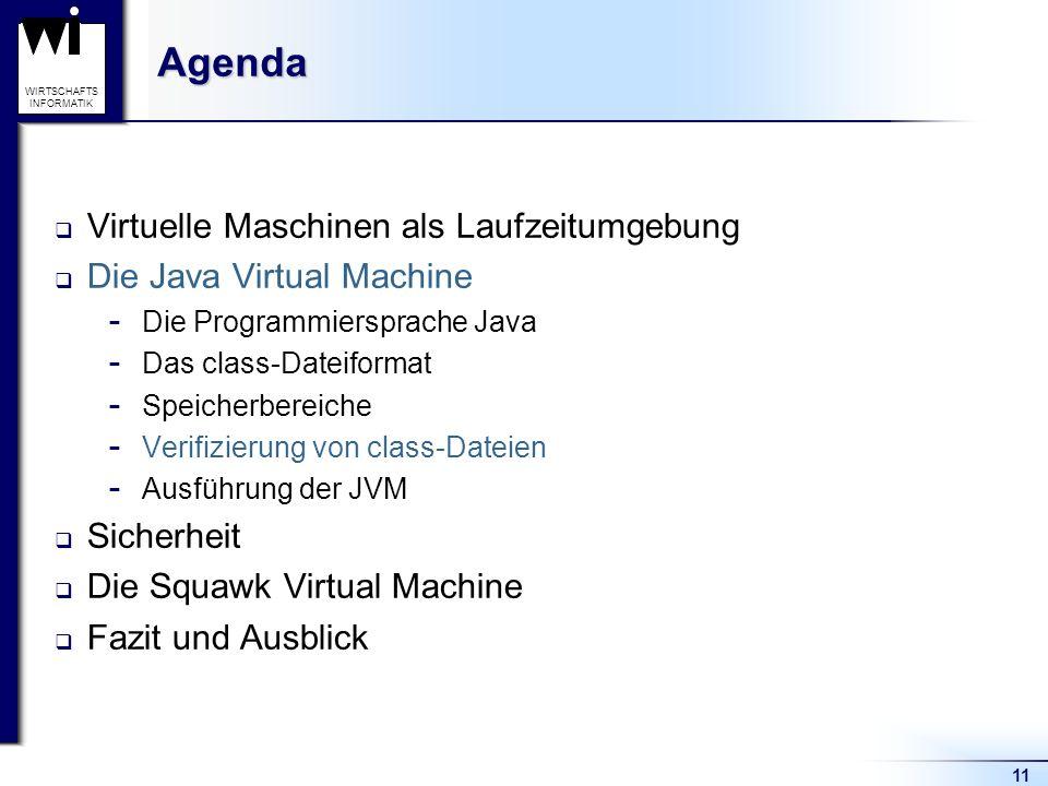 11 WIRTSCHAFTS INFORMATIKAgenda Virtuelle Maschinen als Laufzeitumgebung Die Java Virtual Machine  Die Programmiersprache Java  Das class-Dateiforma
