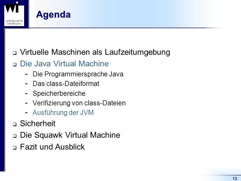 13 WIRTSCHAFTS INFORMATIKAgenda Virtuelle Maschinen als Laufzeitumgebung Die Java Virtual Machine  Die Programmiersprache Java  Das class-Dateiforma
