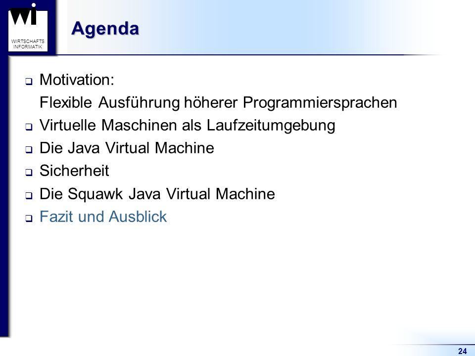 24 WIRTSCHAFTS INFORMATIKAgenda Motivation: Flexible Ausführung höherer Programmiersprachen Virtuelle Maschinen als Laufzeitumgebung Die Java Virtual