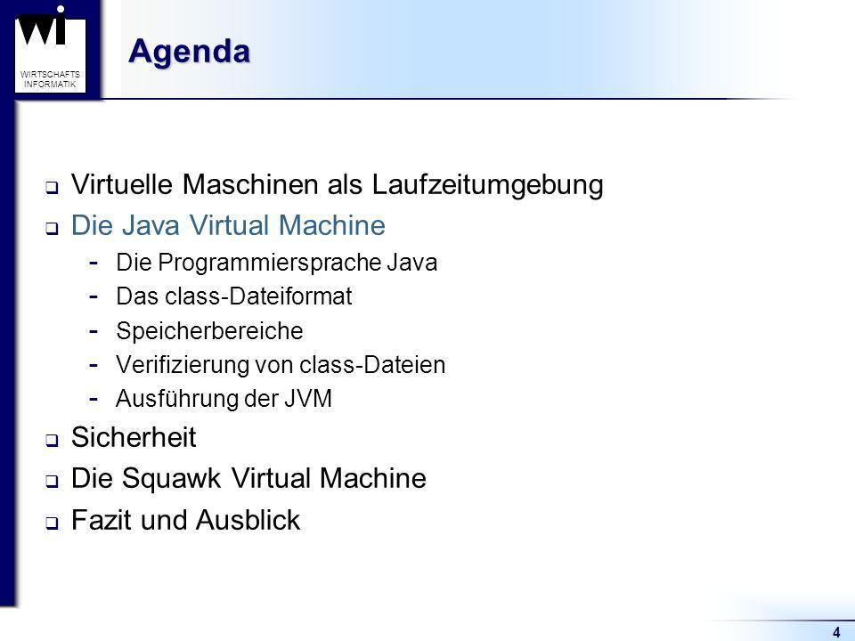 4 WIRTSCHAFTS INFORMATIKAgenda Virtuelle Maschinen als Laufzeitumgebung Die Java Virtual Machine  Die Programmiersprache Java  Das class-Dateiformat