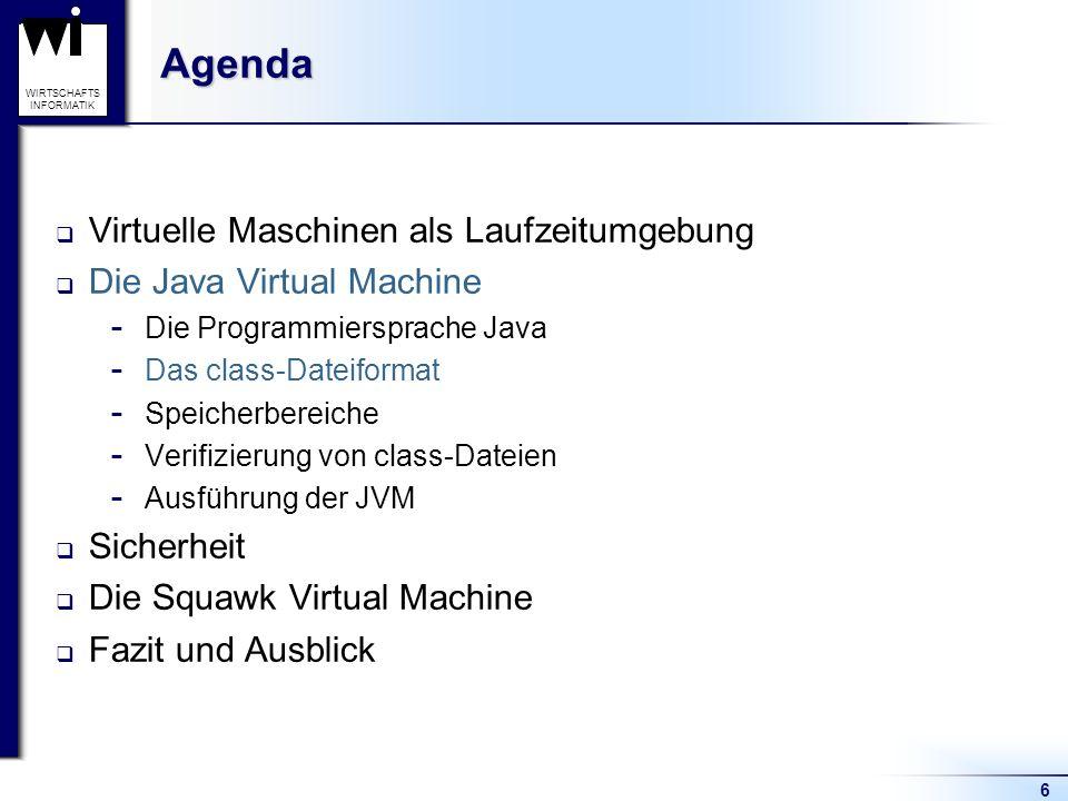 6 WIRTSCHAFTS INFORMATIKAgenda Virtuelle Maschinen als Laufzeitumgebung Die Java Virtual Machine  Die Programmiersprache Java  Das class-Dateiformat