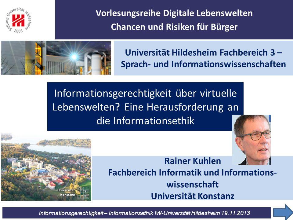 12 Informationsgerechtigkeit – Informationsethik IW-Universität Hildesheim 19.11.2013 Recht auf Ressourcen Recht auf kompetente Nutzung der Ressourcen Recht auf Wissen Recht auf Information durch Zugriff auf Wissen Konvertierung