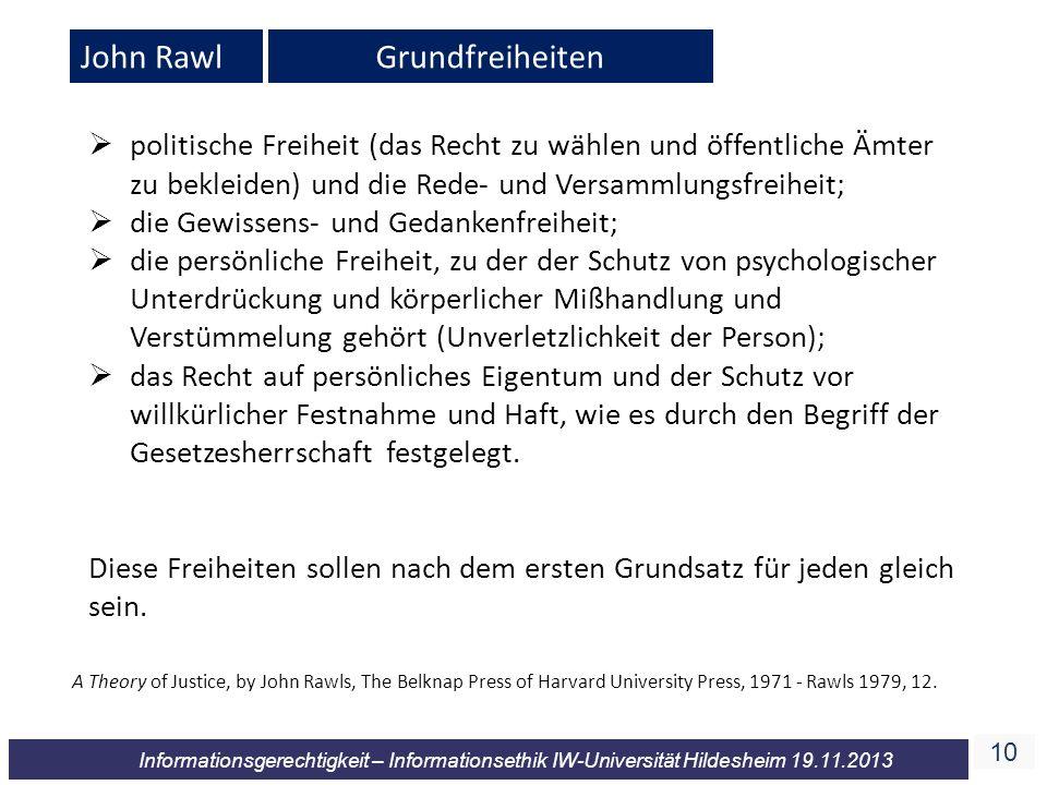 10 Informationsgerechtigkeit – Informationsethik IW-Universität Hildesheim 19.11.2013 John RawlGrundfreiheiten politische Freiheit (das Recht zu wähle