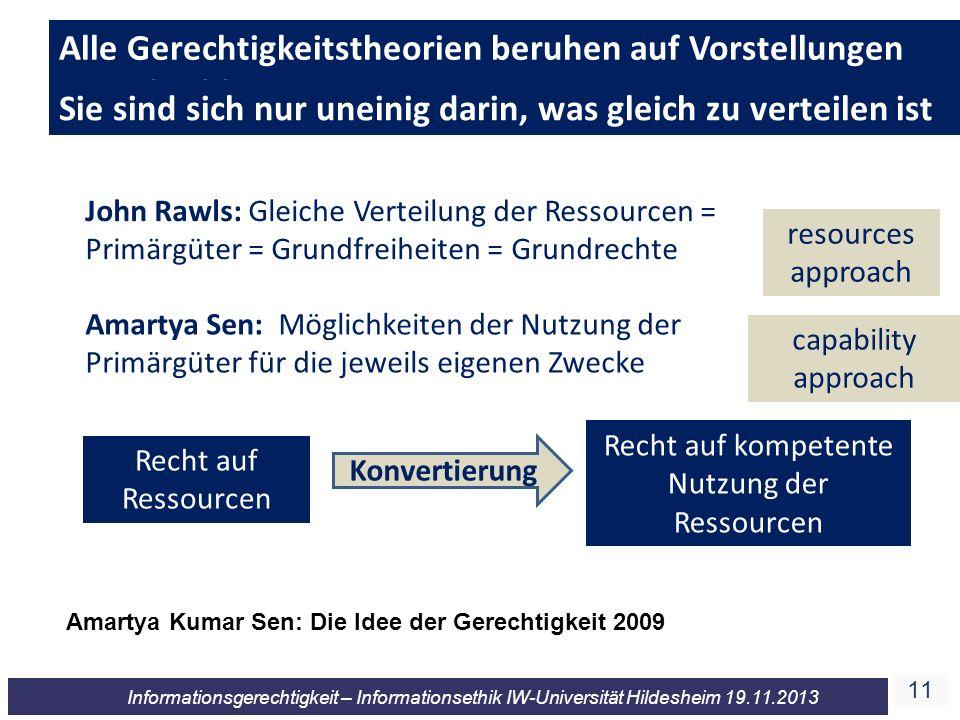 11 Informationsgerechtigkeit – Informationsethik IW-Universität Hildesheim 19.11.2013 John Rawls: Gleiche Verteilung der Ressourcen = Primärgüter = Gr
