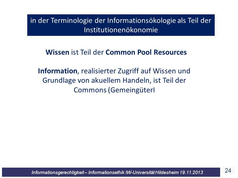 24 Informationsgerechtigkeit – Informationsethik IW-Universität Hildesheim 19.11.2013 in der Terminologie der Informationsökologie als Teil der Instit
