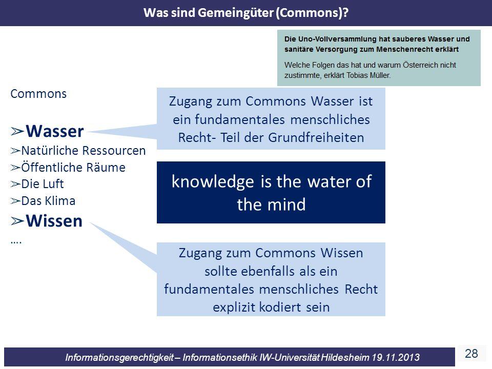 28 Informationsgerechtigkeit – Informationsethik IW-Universität Hildesheim 19.11.2013 Commons Wasser Natürliche Ressourcen Öffentliche Räume Die Luft