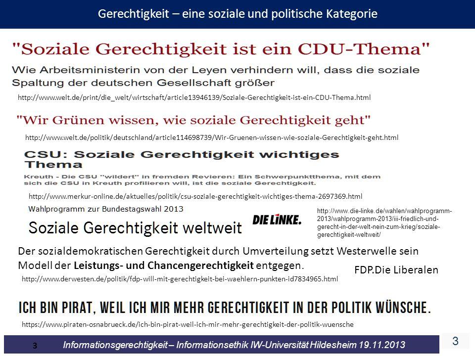 3 Informationsgerechtigkeit – Informationsethik IW-Universität Hildesheim 19.11.2013 3 Gerechtigkeit – eine soziale und politische Kategorie http://ww