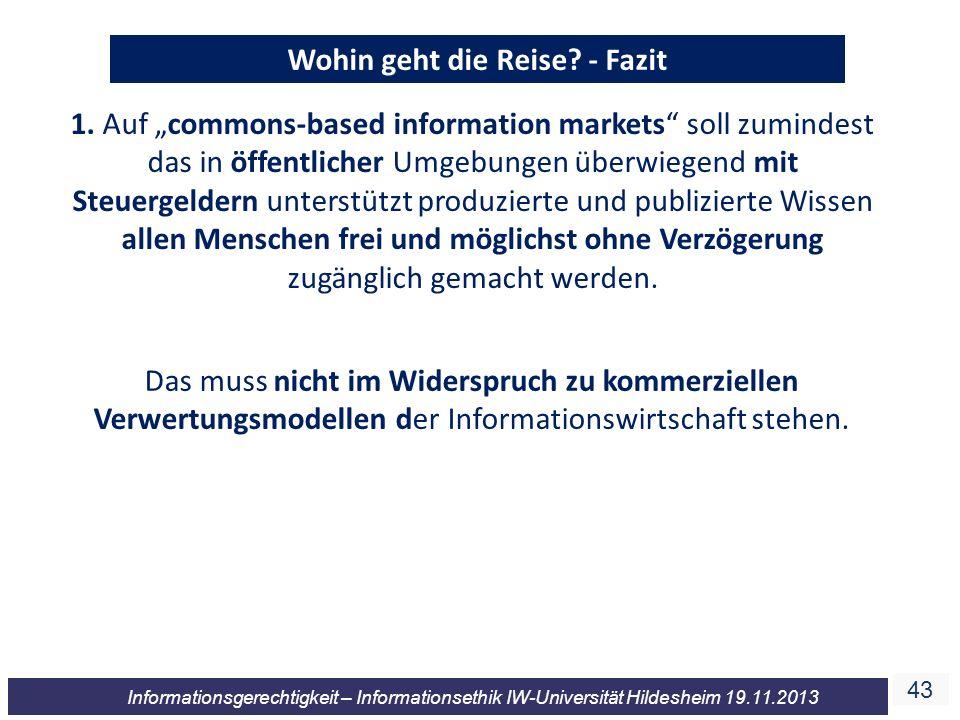 43 Informationsgerechtigkeit – Informationsethik IW-Universität Hildesheim 19.11.2013 Wohin geht die Reise? - Fazit 1. Auf commons-based information m