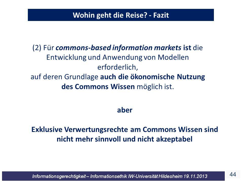 44 Informationsgerechtigkeit – Informationsethik IW-Universität Hildesheim 19.11.2013 Wohin geht die Reise? - Fazit (2) Für commons-based information