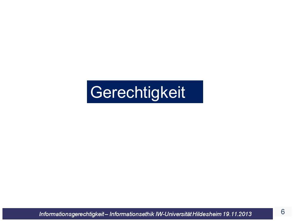 7 Informationsgerechtigkeit – Informationsethik IW-Universität Hildesheim 19.11.2013 John Rawl Nach Rawls hat eine Gesellschaft zwei Grundfunktionen: Die Förderung der Interessenharmonie und die Bewältigung von Konflikten.