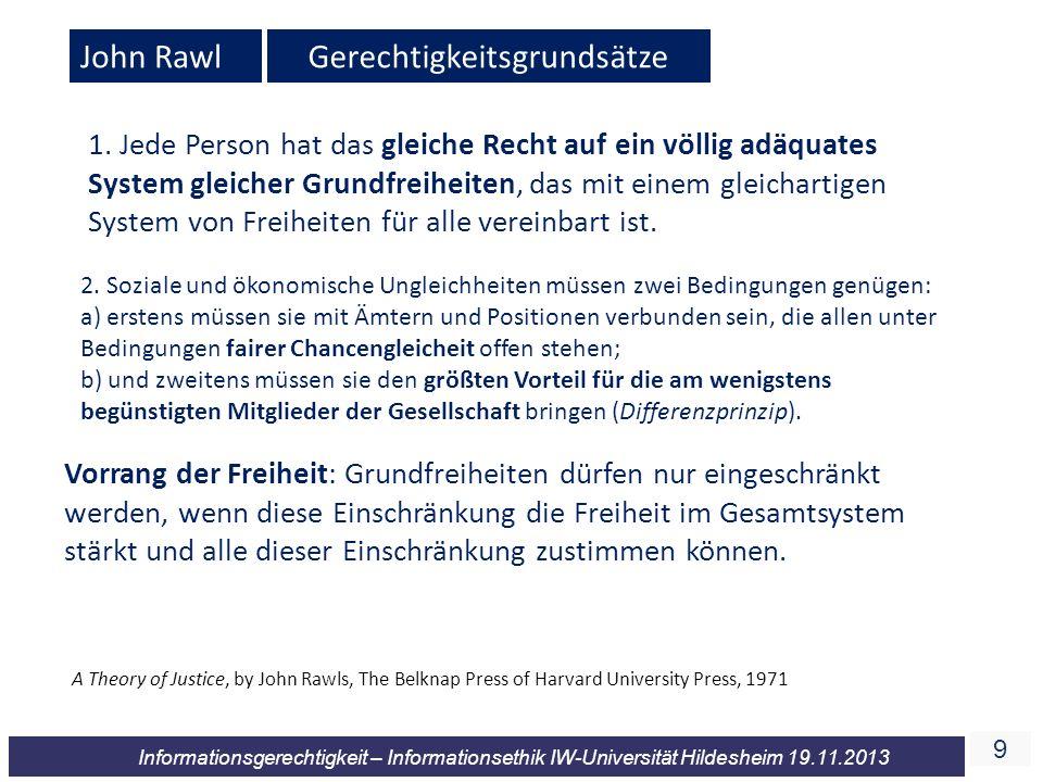 9 Informationsgerechtigkeit – Informationsethik IW-Universität Hildesheim 19.11.2013 John RawlGerechtigkeitsgrundsätze 1. Jede Person hat das gleiche