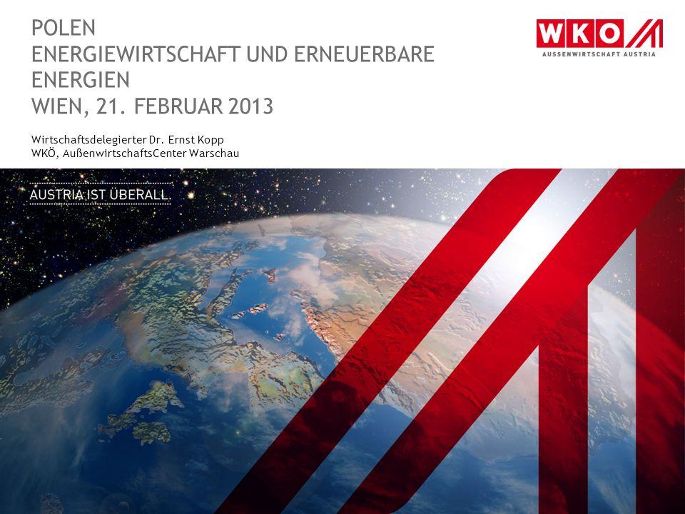 POLEN ENERGIEWIRTSCHAFT UND ERNEUERBARE ENERGIEN WIEN, 21. FEBRUAR 2013 Wirtschaftsdelegierter Dr. Ernst Kopp WKÖ, AußenwirtschaftsCenter Warschau