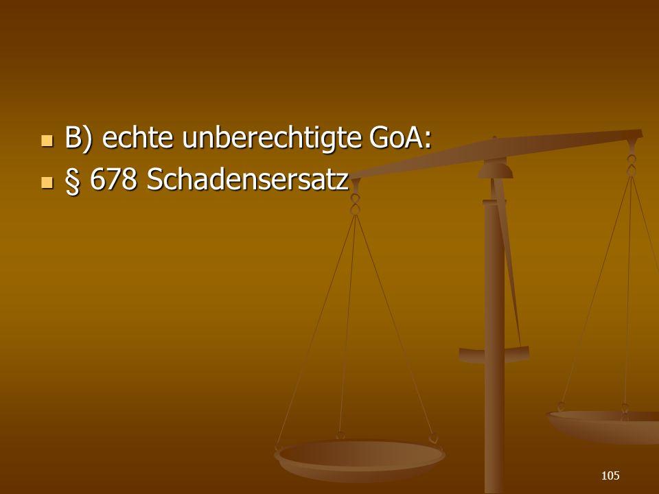 B) echte unberechtigte GoA: B) echte unberechtigte GoA: § 678 Schadensersatz § 678 Schadensersatz 105