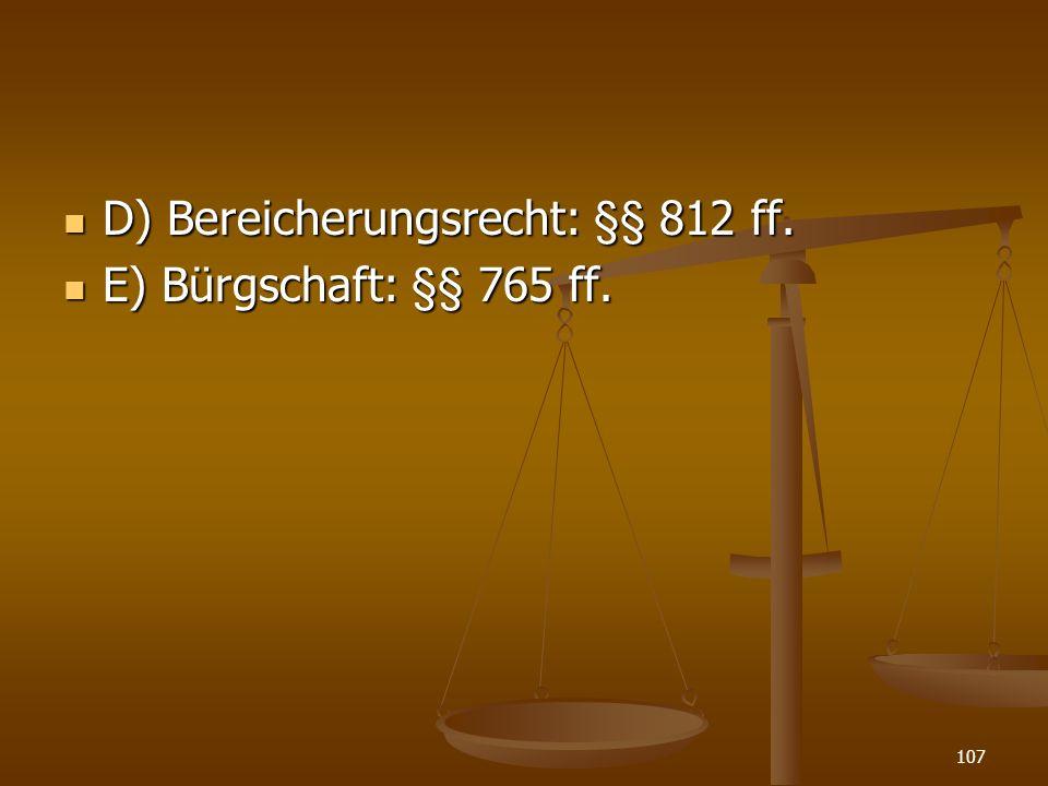 D) Bereicherungsrecht: §§ 812 ff.D) Bereicherungsrecht: §§ 812 ff.