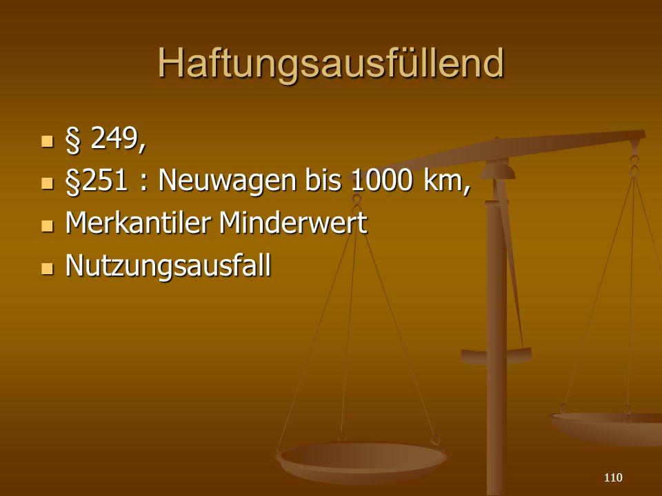 Haftungsausfüllend § 249, § 249, §251 : Neuwagen bis 1000 km, §251 : Neuwagen bis 1000 km, Merkantiler Minderwert Merkantiler Minderwert Nutzungsausfall Nutzungsausfall 110