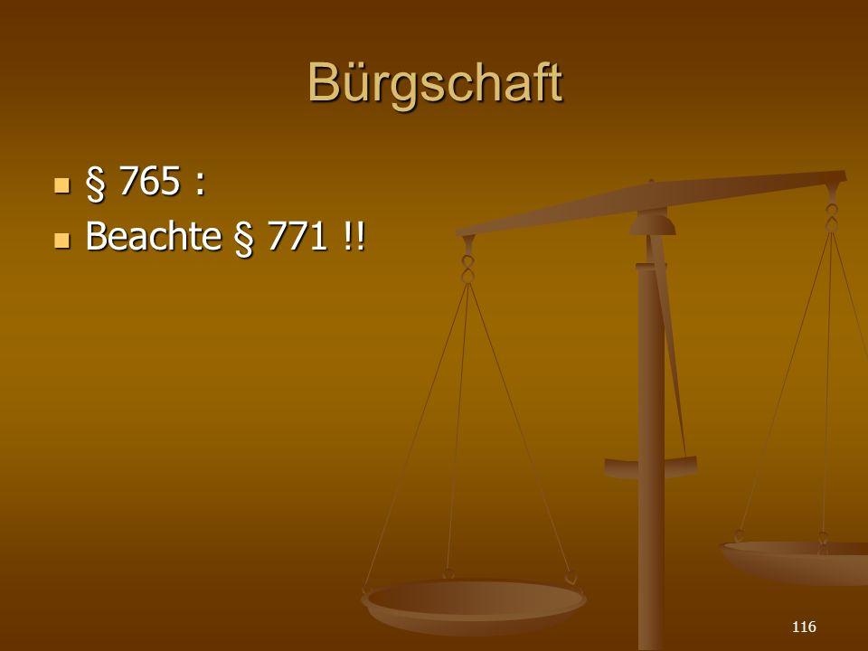 Bürgschaft § 765 : § 765 : Beachte § 771 !! Beachte § 771 !! 116