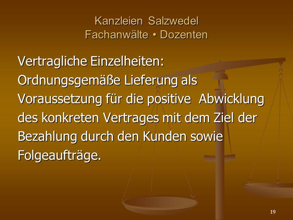 Kanzleien Salzwedel Fachanwälte Dozenten Vertragliche Einzelheiten: Ordnungsgemäße Lieferung als Voraussetzung für die positive Abwicklung des konkreten Vertrages mit dem Ziel der Bezahlung durch den Kunden sowie Folgeaufträge.
