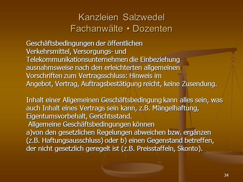 Kanzleien Salzwedel Fachanwälte Dozenten Geschäftsbedingungen der öffentlichen Verkehrsmittel, Versorgungs- und Telekommunikationsunternehmen die Einbeziehung ausnahmsweise nach den erleichterten allgemeinen Vorschriften zum Vertragsschluss: Hinweis im Angebot, Vertrag, Auftragsbestätigung reicht, keine Zusendung.