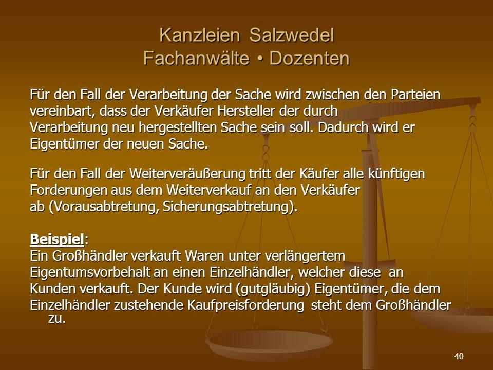 Kanzleien Salzwedel Fachanwälte Dozenten Für den Fall der Verarbeitung der Sache wird zwischen den Parteien vereinbart, dass der Verkäufer Hersteller der durch Verarbeitung neu hergestellten Sache sein soll.