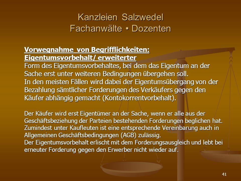 Kanzleien Salzwedel Fachanwälte Dozenten Vorwegnahme von Begrifflichkeiten: Eigentumsvorbehalt/ erweiterter Form des Eigentumsvorbehaltes, bei dem das Eigentum an der Sache erst unter weiteren Bedingungen übergehen soll.