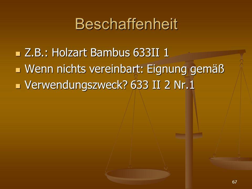 Beschaffenheit Z.B.: Holzart Bambus 633II 1 Z.B.: Holzart Bambus 633II 1 Wenn nichts vereinbart: Eignung gemäß Wenn nichts vereinbart: Eignung gemäß Verwendungszweck.
