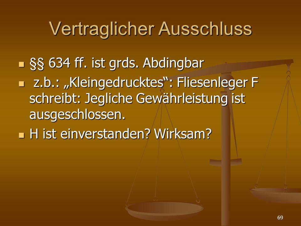 Vertraglicher Ausschluss §§ 634 ff.ist grds. Abdingbar §§ 634 ff.