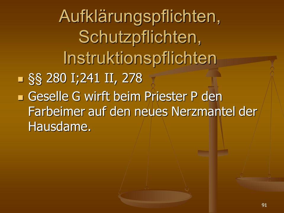 Aufklärungspflichten, Schutzpflichten, Instruktionspflichten §§ 280 I;241 II, 278 §§ 280 I;241 II, 278 Geselle G wirft beim Priester P den Farbeimer auf den neues Nerzmantel der Hausdame.