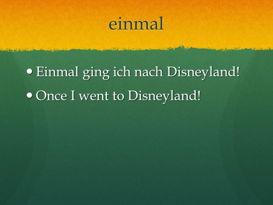 einmal Einmal ging ich nach Disneyland! Einmal ging ich nach Disneyland! Once I went to Disneyland! Once I went to Disneyland!