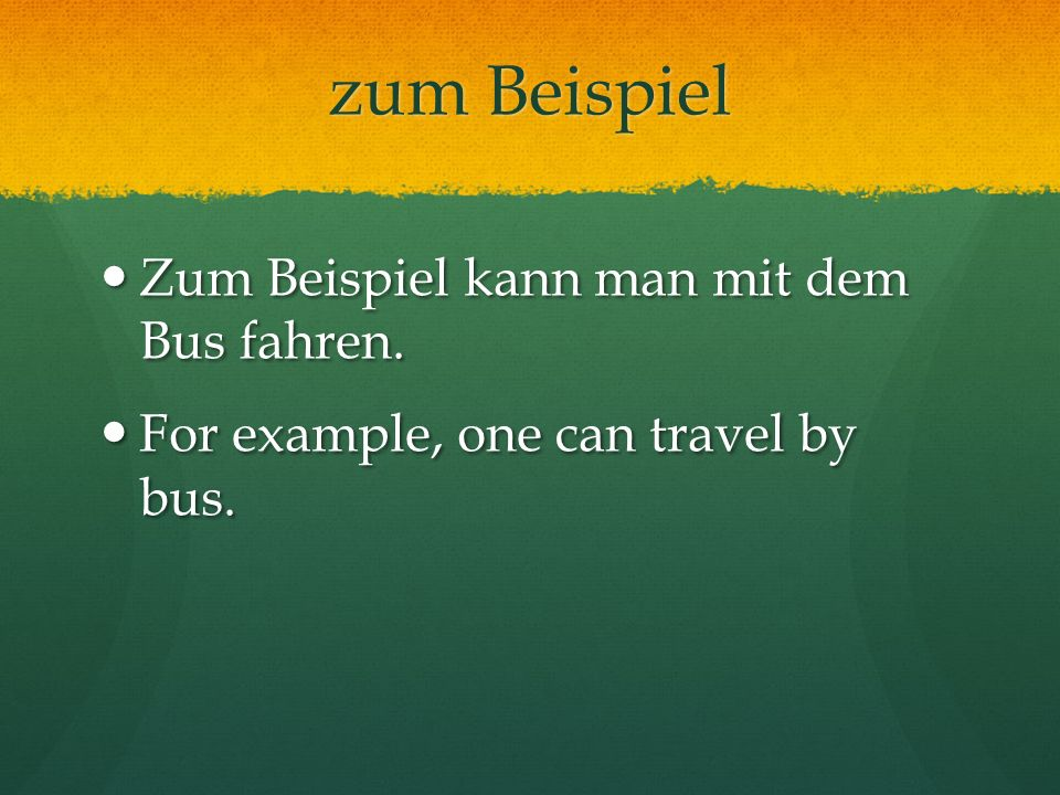 zum Beispiel Zum Beispiel kann man mit dem Bus fahren. Zum Beispiel kann man mit dem Bus fahren. For example, one can travel by bus. For example, one