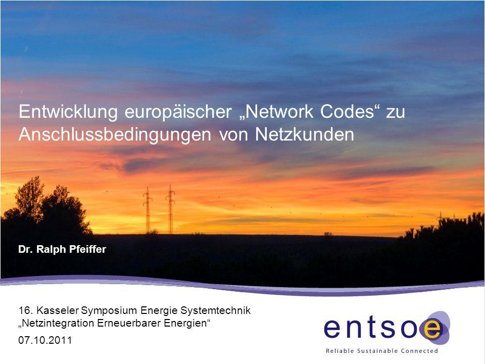 Dr. Ralph Pfeiffer Entwicklung europäischer Network Codes zu Anschlussbedingungen von Netzkunden 16. Kasseler Symposium Energie Systemtechnik Netzinte