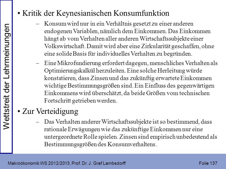 Makroökonomik WS 2012/2013, Prof. Dr. J. Graf Lambsdorff Folie 137 Kritik der Keynesianischen Konsumfunktion Konsum wird nur in ein Verhältnis gesetzt