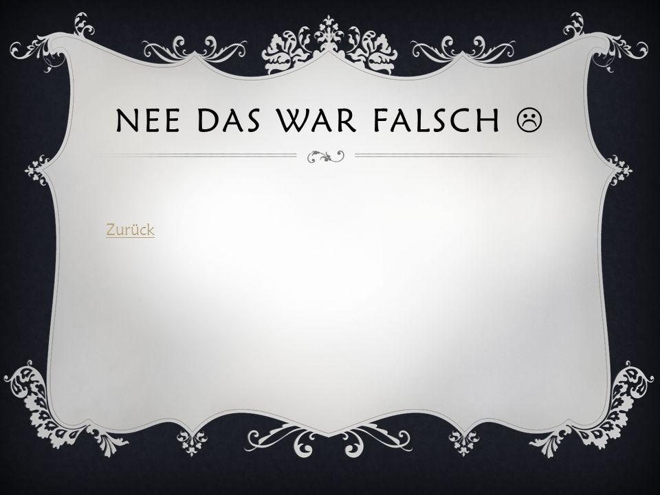 NEE DAS WAR FALSCH Zurück