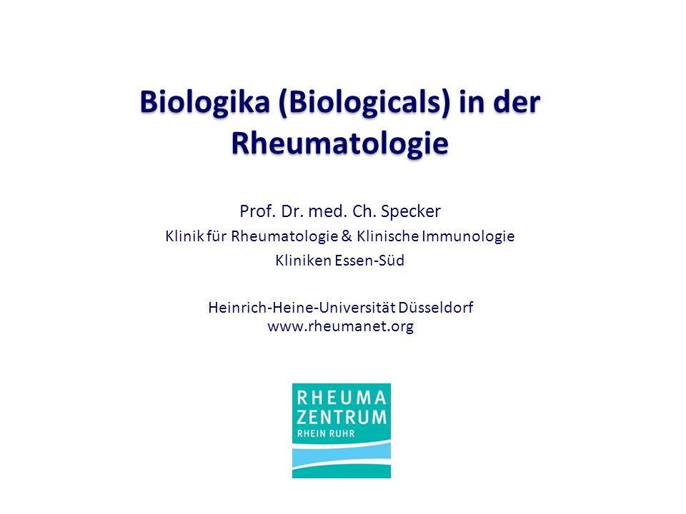 Biologika (Biologicals) in der Rheumatologie Prof. Dr. med. Ch. Specker Klinik für Rheumatologie & Klinische Immunologie Kliniken Essen-Süd Heinrich-H