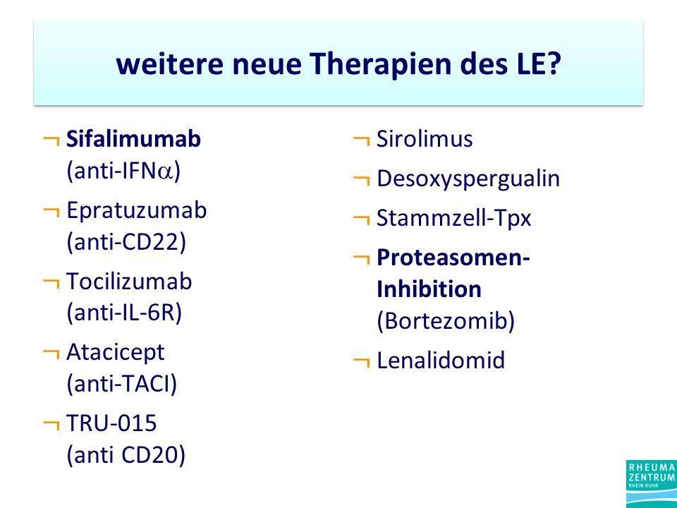 weitere neue Therapien des LE? ¬ Sifalimumab (anti-IFN ) ¬ Epratuzumab (anti-CD22) ¬ Tocilizumab (anti-IL-6R) ¬ Atacicept (anti-TACI) ¬ TRU-015 (anti