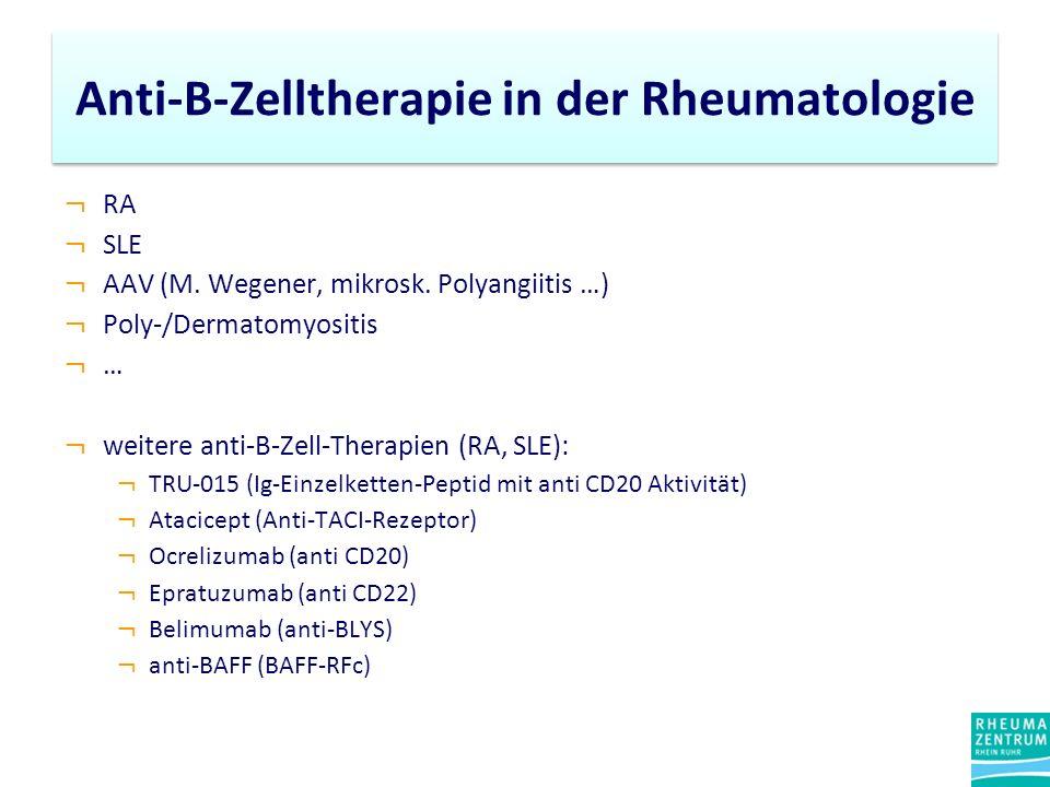 ¬ RA ¬ SLE ¬ AAV (M. Wegener, mikrosk. Polyangiitis …) ¬ Poly-/Dermatomyositis ¬ … ¬ weitere anti-B-Zell-Therapien (RA, SLE): ¬ TRU-015 (Ig-Einzelkett