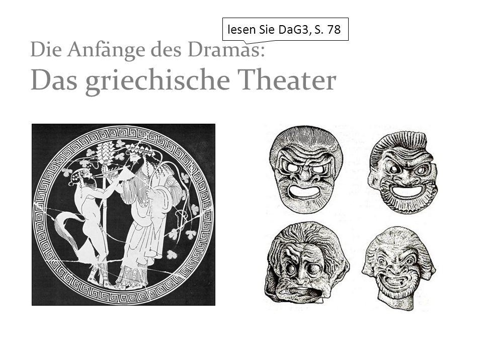 Die Anfänge des Dramas: Das griechische Theater lesen Sie DaG3, S. 78