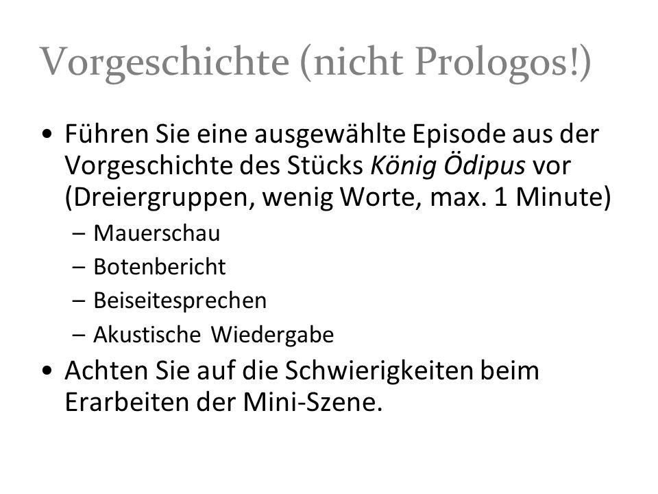 Vorgeschichte (nicht Prologos!) Führen Sie eine ausgewählte Episode aus der Vorgeschichte des Stücks König Ödipus vor (Dreiergruppen, wenig Worte, max