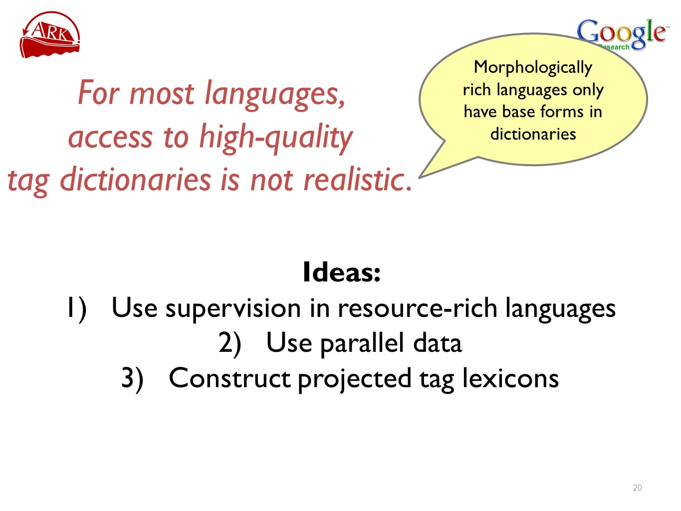 For most languages, access to high-quality tag dictionaries is not realistic. Ideas: 1)Use supervision in resource-rich languages 2)Use parallel data