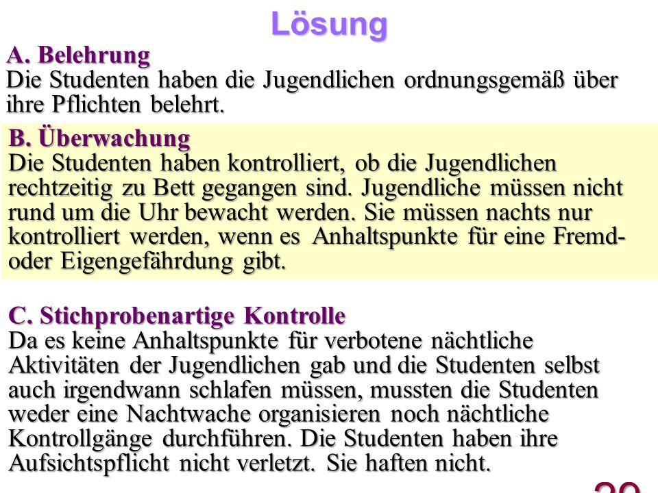 29 A. Belehrung Die Studenten haben die Jugendlichen ordnungsgemäß über ihre Pflichten belehrt. B. Überwachung Die Studenten haben kontrolliert, ob di