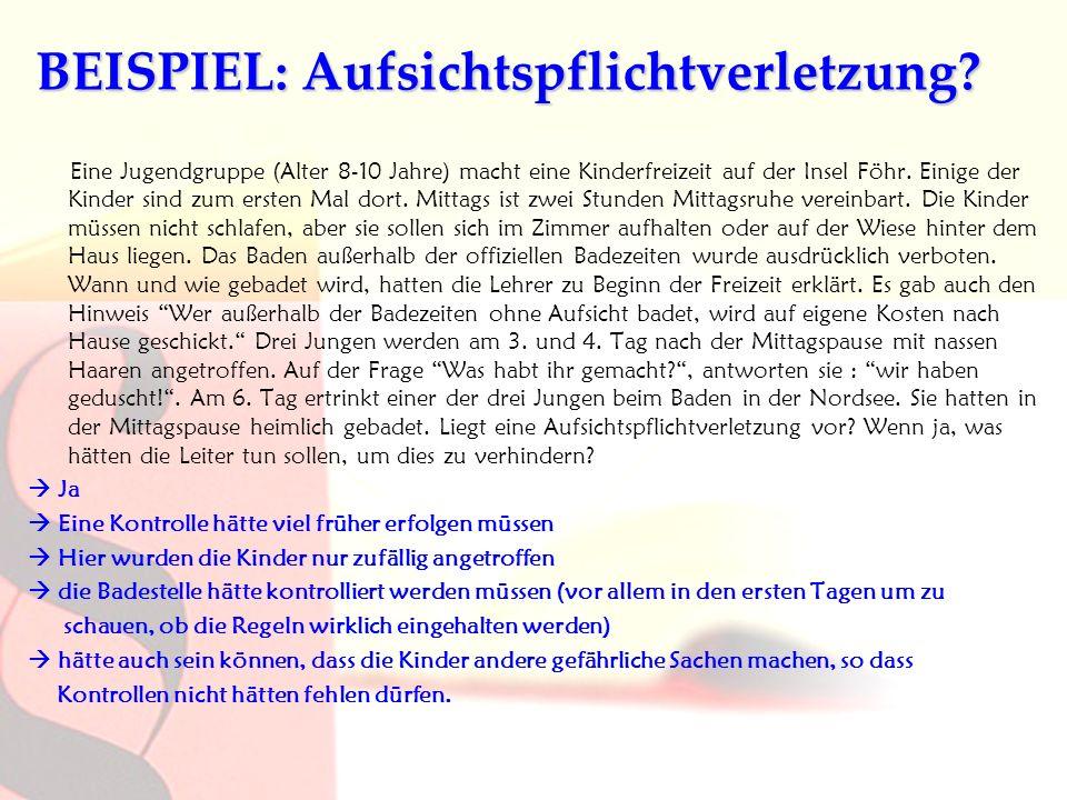 BEISPIEL: Aufsichtspflichtverletzung? Eine Jugendgruppe (Alter 8-10 Jahre) macht eine Kinderfreizeit auf der Insel Föhr. Einige der Kinder sind zum er