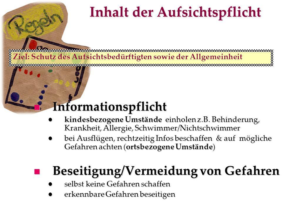 Inhalt der Aufsichtspflicht Ziel: Schutz des Aufsichtsbedürftigten sowie der Allgemeinheit Informationspflicht Informationspflicht kindesbezogene Umst