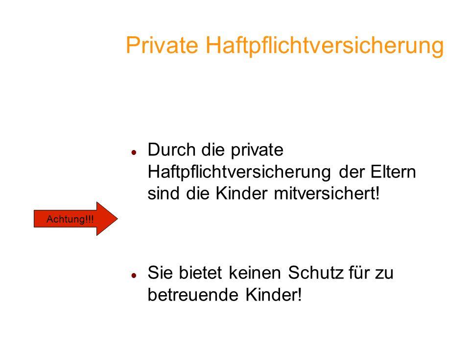 Private Haftpflichtversicherung Durch die private Haftpflichtversicherung der Eltern sind die Kinder mitversichert! Sie bietet keinen Schutz für zu be