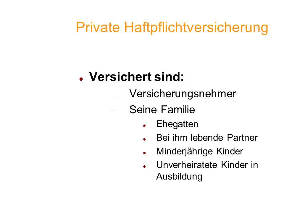 Private Haftpflichtversicherung Versichert sind: Versicherungsnehmer Seine Familie Ehegatten Bei ihm lebende Partner Minderjährige Kinder Unverheirate