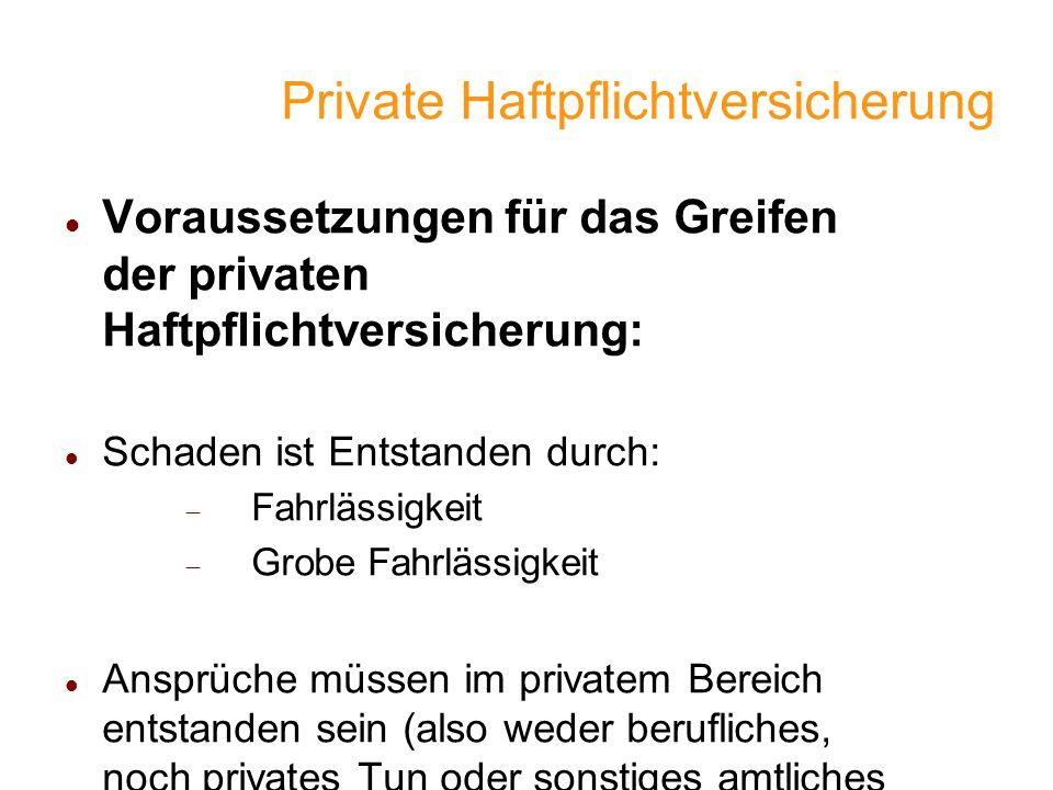 Private Haftpflichtversicherung Voraussetzungen für das Greifen der privaten Haftpflichtversicherung: Schaden ist Entstanden durch: Fahrlässigkeit Gro