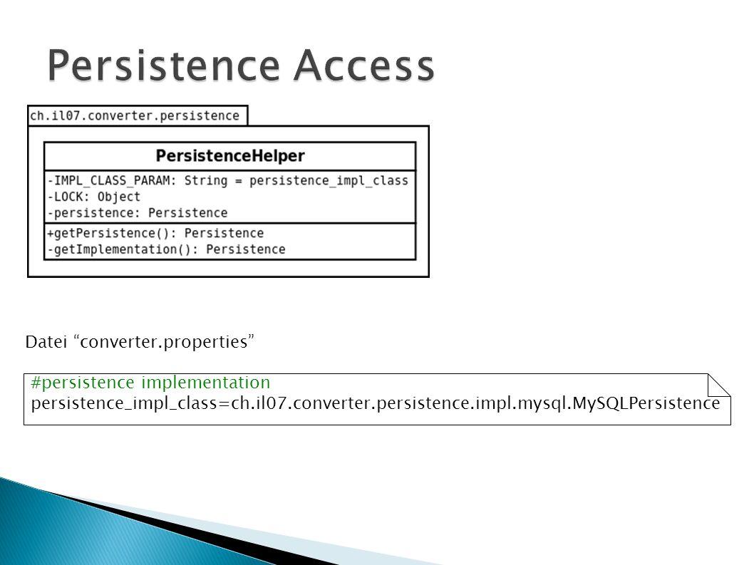 Datei converter.properties #persistence implementation persistence_impl_class=ch.il07.converter.persistence.impl.mysql.MySQLPersistence
