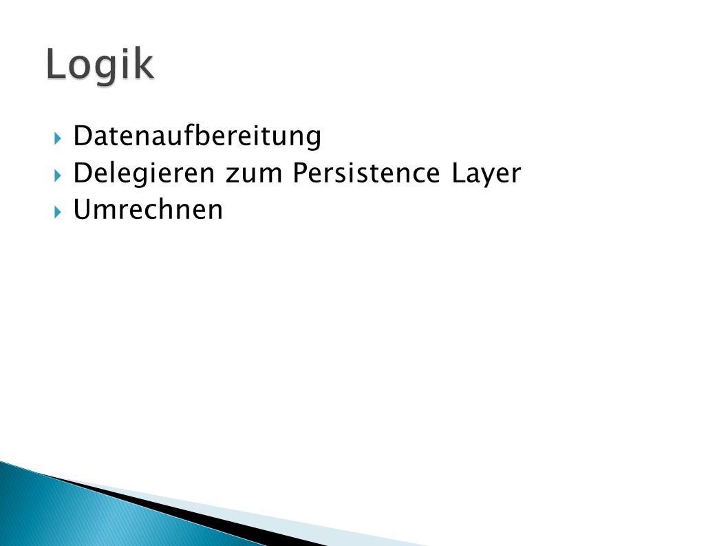 Datenaufbereitung Delegieren zum Persistence Layer Umrechnen