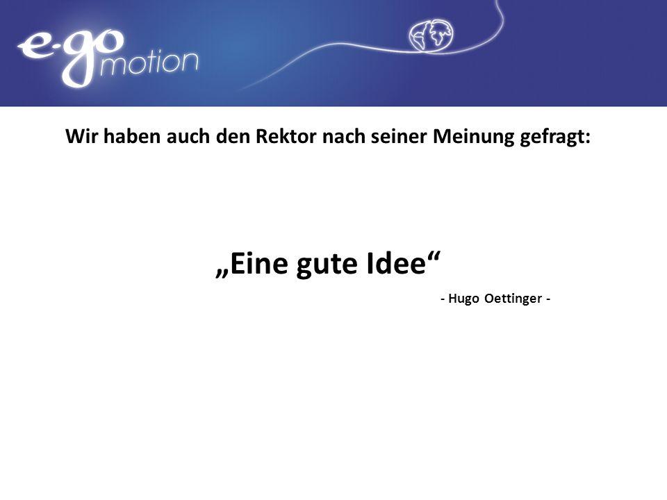 Wir haben auch den Rektor nach seiner Meinung gefragt: Eine gute Idee - Hugo Oettinger -